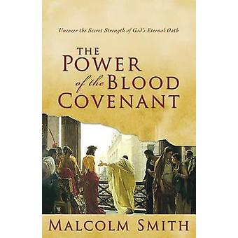 The Power of the Blood Covenant - Uncover the Secret Strength in God's