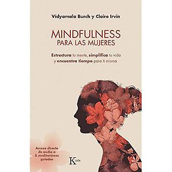 Mindfulness Para Las Mujeres: Estructura Tu Mente, Simplifica Tu Vida Y Encuentra Tiempo Para Ti� Misma