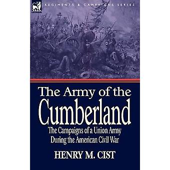 The Army of the Cumberland The Campaigns of a Union Army During the American Civil War by Cist & Henry M.