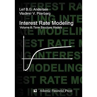 Interest Rate Modeling. Volume 2 Term Structure Models by Andersen & Leif B. G.