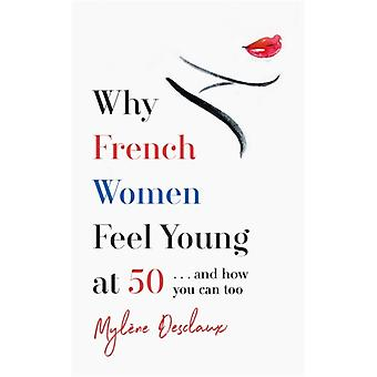 Why French Women Feel Young at 50 by Mylene Desclaux