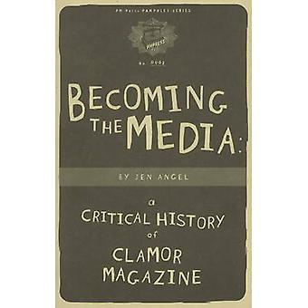 Becoming the Media - A Critical History of Clamor Magazine by Jen Ange