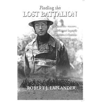 Finding the Lost Battalion Beyond the Rumors Myths and Legends of Americas Famous WW1 Epic by Laplander & Robert