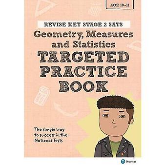 Revise Key Stage 2 SATs Mathematics - Geometry, Measures, Statistics - Targeted Practice - Revise KS2 Maths (Paperback)