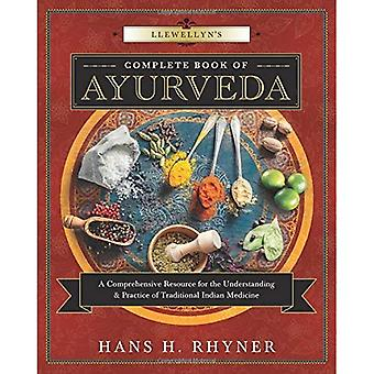 Llewellyn's Complete Book of Ayurveda: A Complete Resource for the Understanding and Practice of Traditional Indian Medicine (Llewellyn's Complete Book Series)
