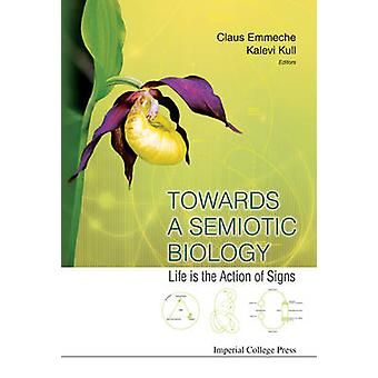 Towards a Semiotic Biology Life Is the Action of Signs by Emmeche & Claus