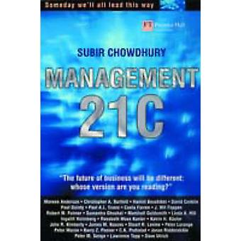 Management 21c Someday Well All Lead This Way by Subir Chowdhury
