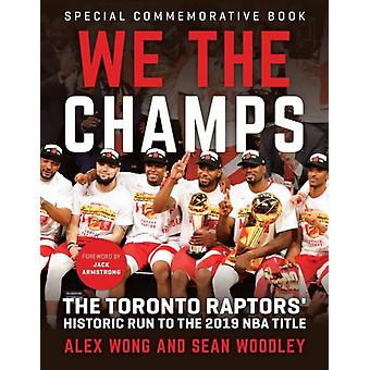 We The Champs  The Toronto Raptors Historic Run to the 2019 NBA Title by Alex Wong & Sean Woodley & Foreword by Jack Armstrong