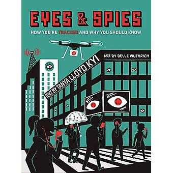 Eyes and Spies - How You're Tracked and Why You Should Know by Tanya L