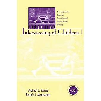 Effective Interviewing of Children  A Comprehensive Guide for Counselors and Human Service Workers by Zwiers & Michael