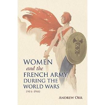 Women and the French Army During the World Wars 19141940 by Orr & Andrew