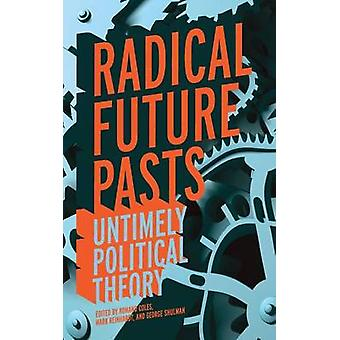 Radical Future Pasts Untimely Political Theory by Coles & Romand