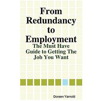 From Redundancy to Employment The Must Have Guide by Yarnold & Doreen