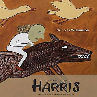 The Curious Story of Harris and His Near Death Experience by Williamson & Nicholas