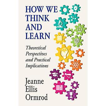 How We Think and Learn by Ormrod & Jeanne Ellis