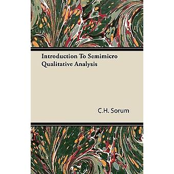 Introduction to Semimicro Qualitative Analysis by Sorum & C. H.