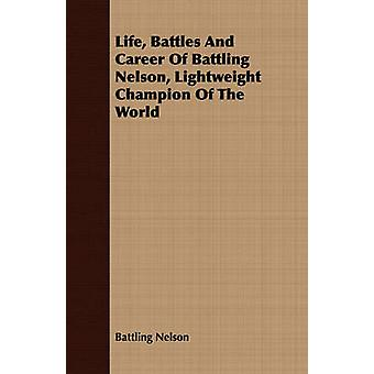 Life Battles And Career Of Battling Nelson Lightweight Champion Of The World by Nelson & Battling
