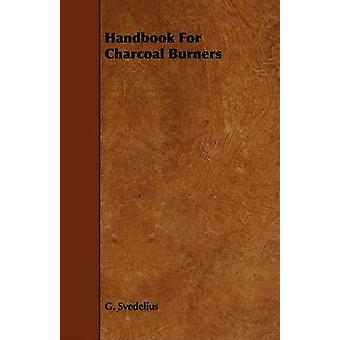 Handbook For Charcoal Burners by Svedelius & G.