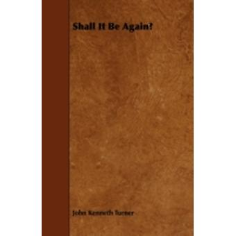 Shall It Be Again by Turner & John Kenneth