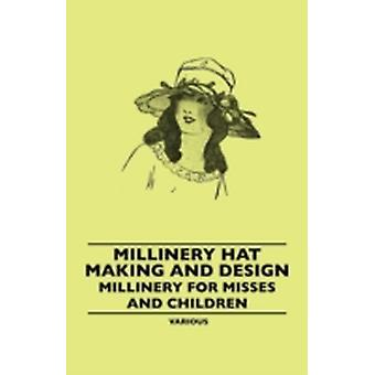 Millinery Hat Making and Design  Millinery for Misses and Children by Various