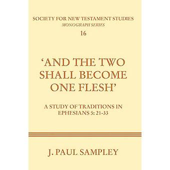 And the Two Shall Become One Flesh A Study of Traditions in Ephesians 52133 by Sampley & J. Paul