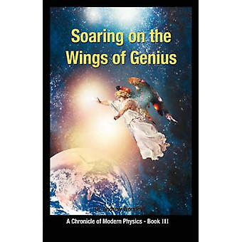 Soaring on the Wings Of Genius A Chronicle of Modern Physics Book III by Worsley & Andrew