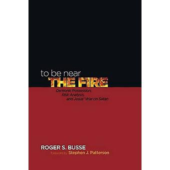 To Be Near the Fire by Busse & Roger S.