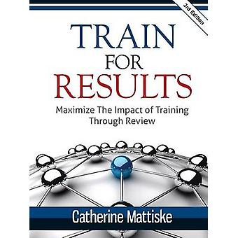 Train for Results by Mattiske & Catherine Ann