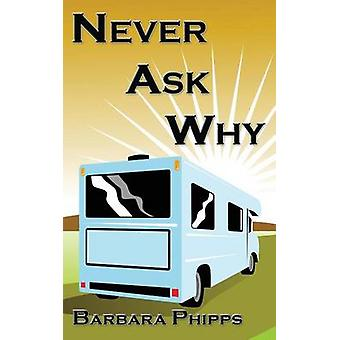 Never Ask Why by Phipps & Barbara