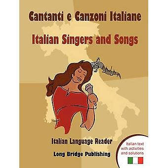 Cantanti E Canzoni Italiane  Italian Singers and Songs Italian Language Reader on Ten of the Most Popular Contemporary Italian Singers with Activit by Long Bridge Publishing