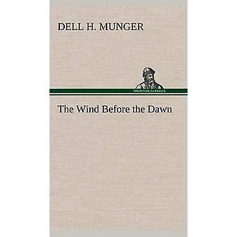 The Wind Before the Dawn by Munger & Dell H.