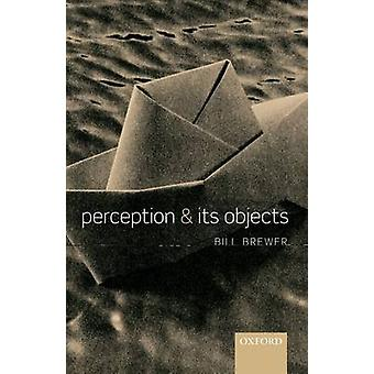 Perception and Its Objects by Brewer & Bill & Dr