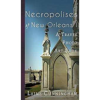 Necropolises of New Orleans I Cemeteries as Cultural Markers by Cunningham & Laine