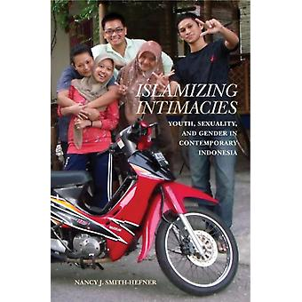 Islamizing Intimacies by SmithHefner & Nancy J.