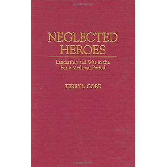 Neglected Heroes - Leadership and War in the Early Medieval Period by