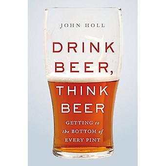 Drink Beer - Think Beer - Getting to the Bottom of Every Pint by John