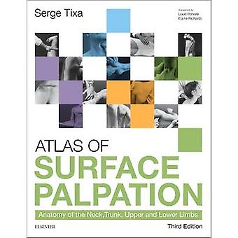 Atlas of Surface Palpation - Anatomy of the Neck - Trunk - Upper and L