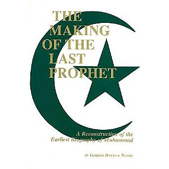 The Making of the Last Prophet - A Reconstruction of the Earliest Biog
