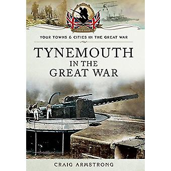 Tynemouth in the Great War by Craig Armstrong - 9781473822078 Book