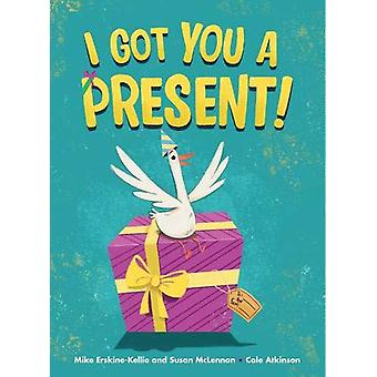 I Got You A Present! by Mike Erskine-Kellie - 9781525300097 Book