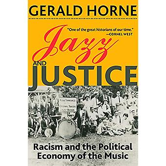 Jazz and Justice - Racism and the Political Economy of the Music by Ge