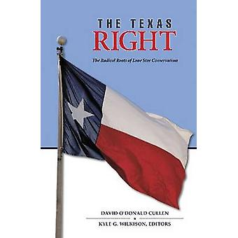 The Texas Right - The Radical Roots of Lone Star Conservatism by David
