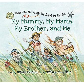 My Mummy - My Mama - My Brother - and Me - These Are the Things We Fou