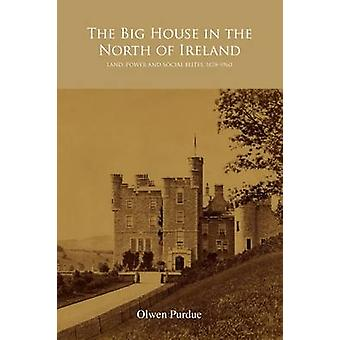 The Big House in the North of Ireland - Land - Power and Social Elites