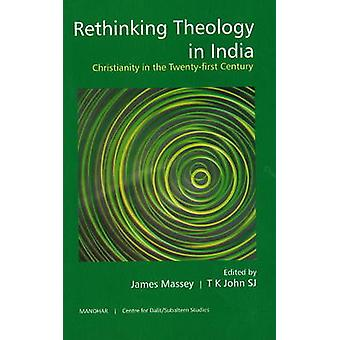 Rethinking Theology in India - Christianity in the Twenty-First Centur