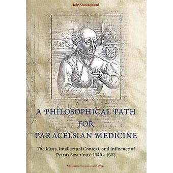 A Philosophical Path for Paracelsian Medicine - The Ideas - Intellectu