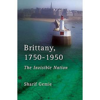 Brittany 1750-1950-nação invisível por Sharif Gemie - 9780708320