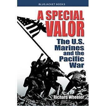A Special Valor - The U.S. Marines and the Pacific War by Richard Whee