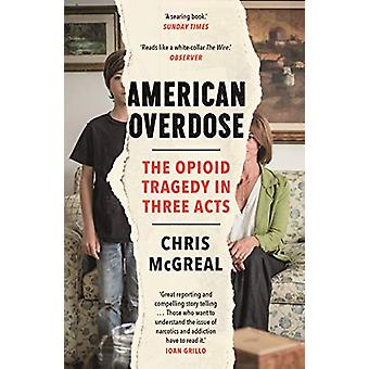 American Overdose - The Opioid Tragedy in Three Acts by Chris McGreal