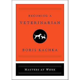 Becoming a Veterinarian by Boris Kachka - 9781501159466 Book